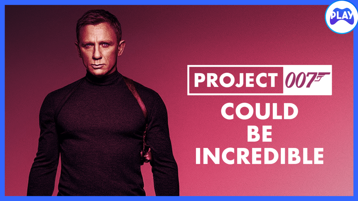 Project 007 Could Be Incredible