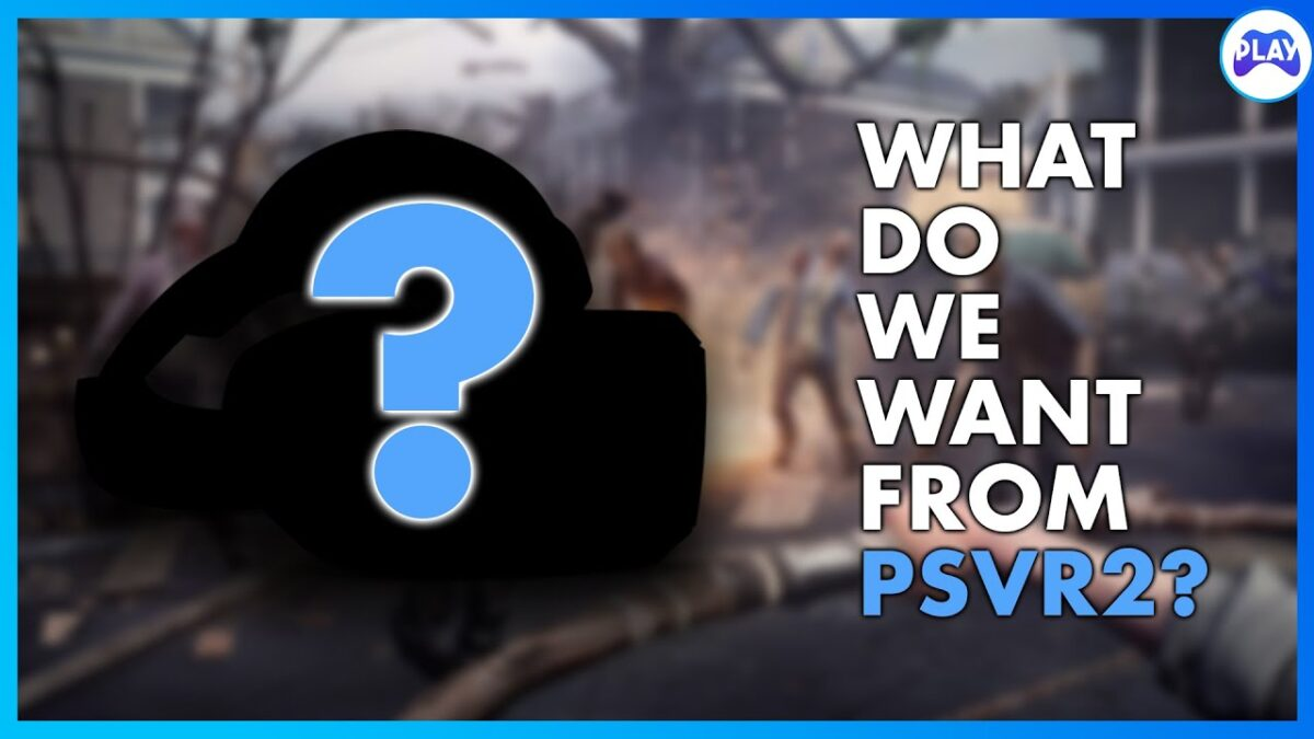What Do We Want From PSVR2?